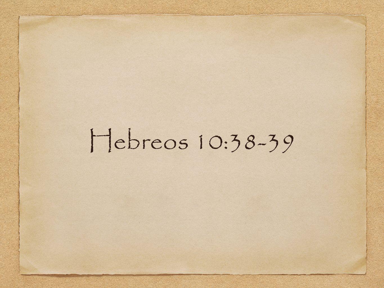 Hebreos 10:38-39 [read]